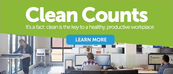 Clean Counts. Clean is the key to a healthy, productive workplace!